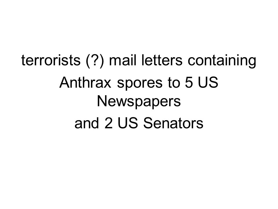 terrorists ( ) mail letters containing Anthrax spores to 5 US Newspapers and 2 US Senators