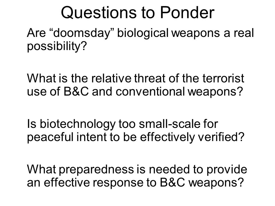 Questions to Ponder Are doomsday biological weapons a real possibility.