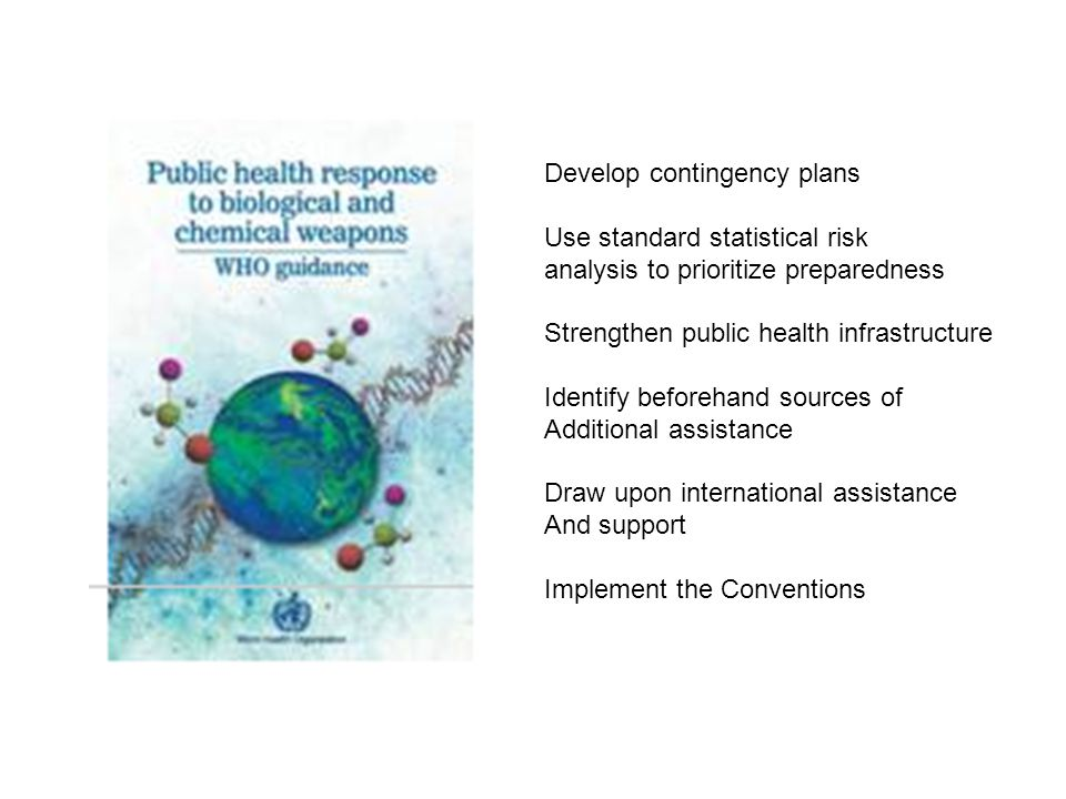 Develop contingency plans Use standard statistical risk analysis to prioritize preparedness Strengthen public health infrastructure Identify beforehand sources of Additional assistance Draw upon international assistance And support Implement the Conventions
