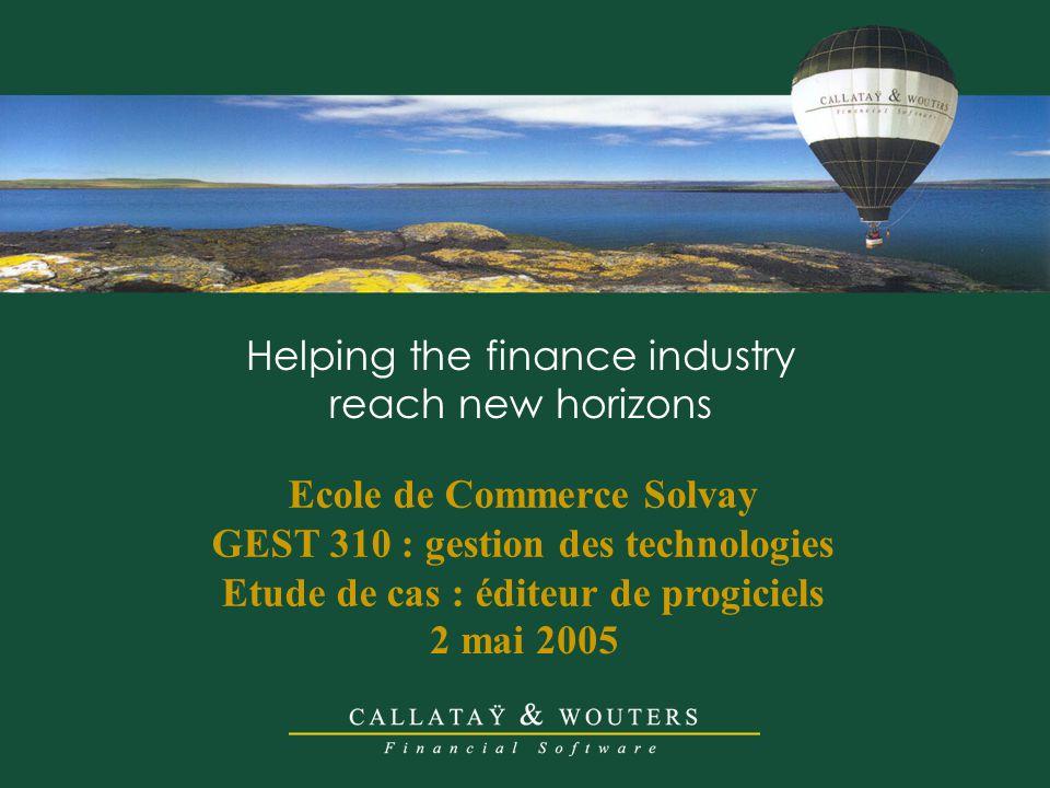 Helping the finance industry reach new horizons Ecole de Commerce Solvay GEST 310 : gestion des technologies Etude de cas : éditeur de progiciels 2 mai 2005