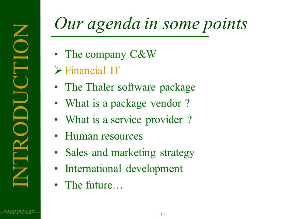 - 17 - Our agenda in some points The company C&W  Financial IT The Thaler software package What is a package vendor ? What is a service provider ? Hu