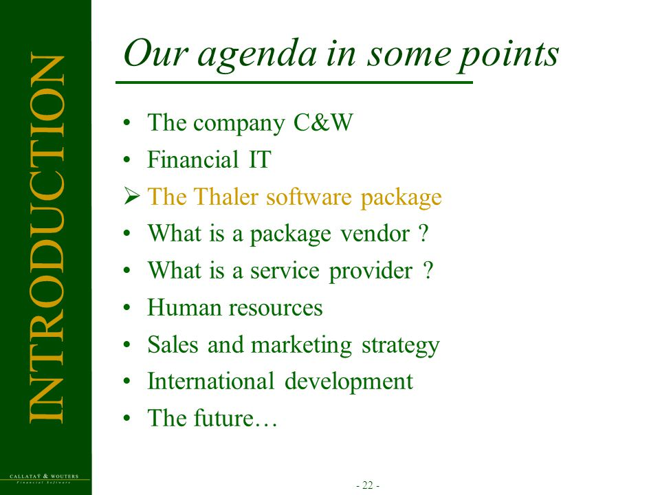 - 22 - Our agenda in some points The company C&W Financial IT  The Thaler software package What is a package vendor .