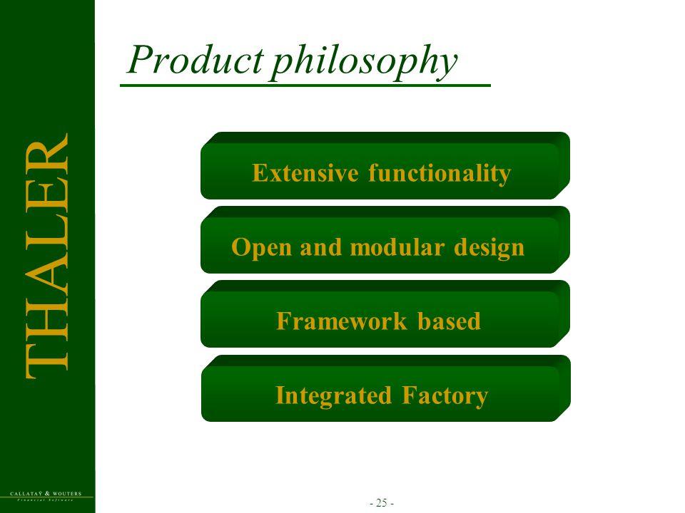 - 25 - Product philosophy Extensive functionalityOpen and modular designFramework basedIntegrated Factory THALER