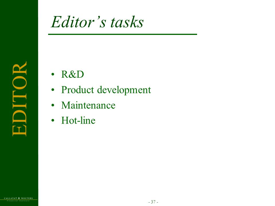 - 37 - Editor's tasks R&D Product development Maintenance Hot-line EDITOR