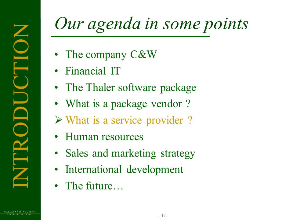 - 47 - Our agenda in some points The company C&W Financial IT The Thaler software package What is a package vendor .