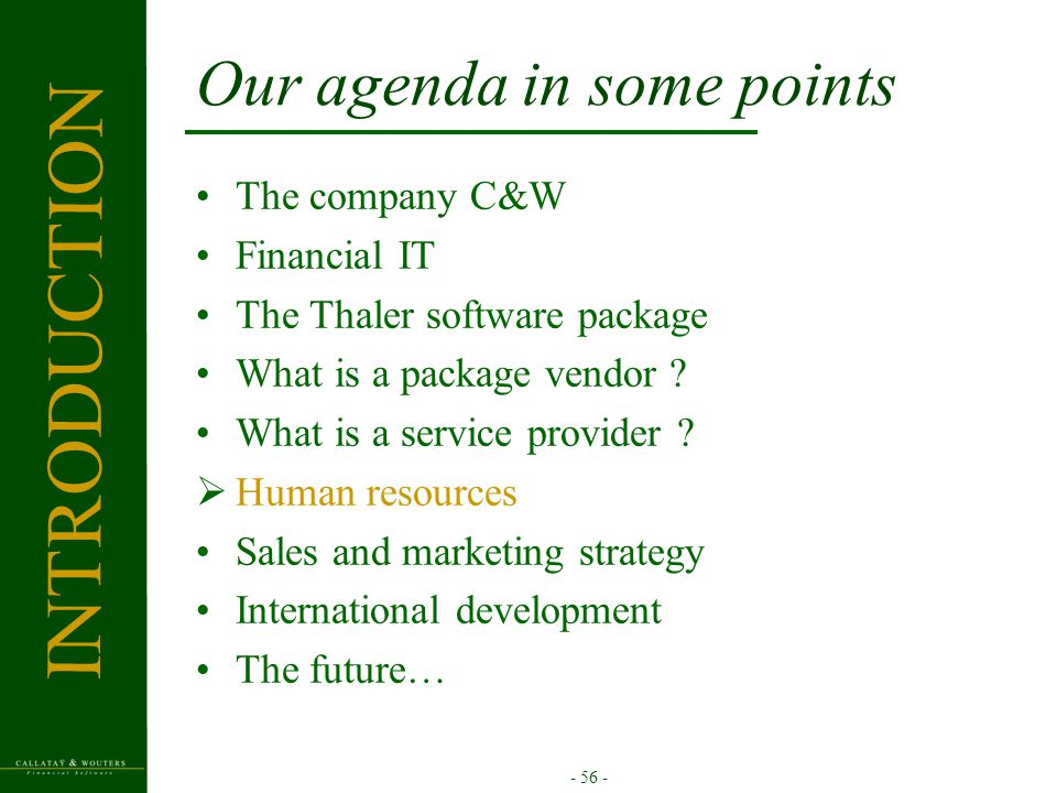 - 56 - Our agenda in some points The company C&W Financial IT The Thaler software package What is a package vendor ? What is a service provider ?  Hu