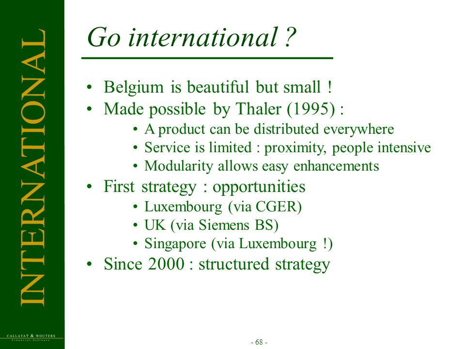 - 68 - Go international . Belgium is beautiful but small .