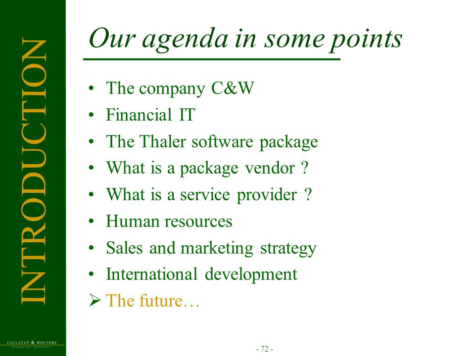 - 72 - Our agenda in some points The company C&W Financial IT The Thaler software package What is a package vendor .