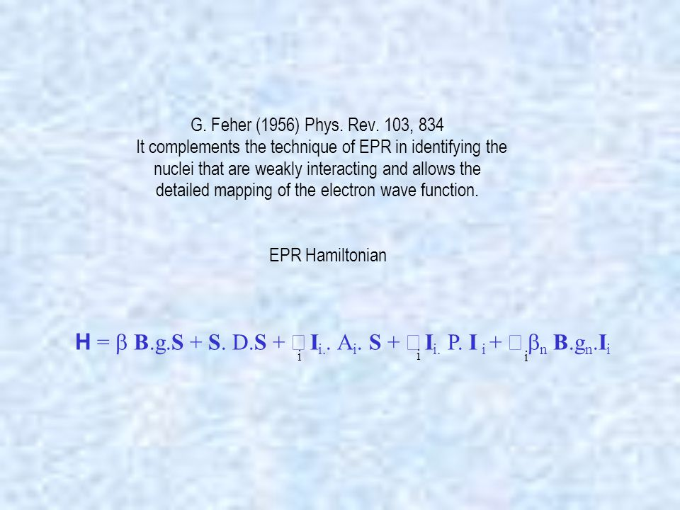 G. Feher (1956) Phys. Rev. 103, 834 It complements the technique of EPR in identifying the nuclei that are weakly interacting and allows the detailed