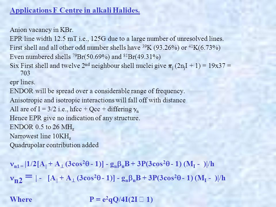 Applications F Centre in alkali Halides. Anion vacancy in KBr. EPR line width 12.5 mT i.e., 125G due to a large number of unresolved lines. First shel