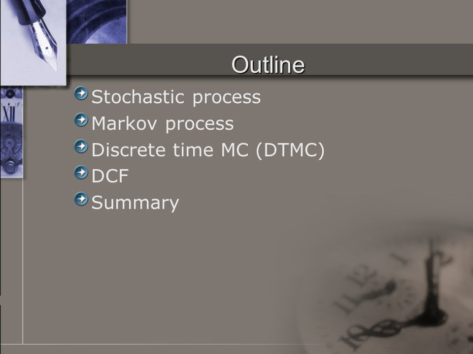 Outline Stochastic process Markov process Discrete time MC (DTMC) DCF Summary