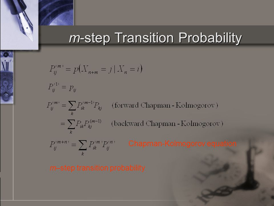 m-step Transition Probability Chapman-Kolmogorov equation m–step transition probability