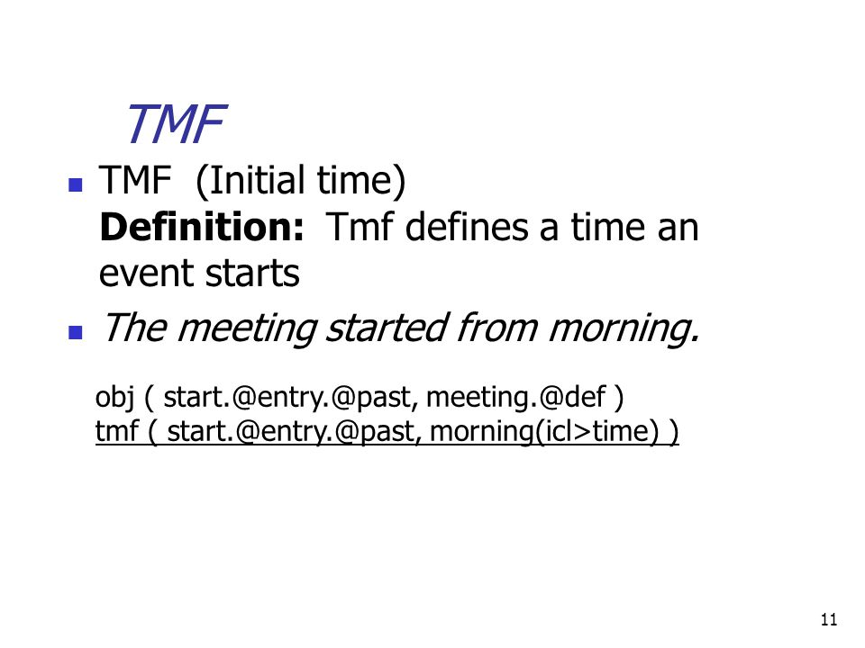 11 TMF TMF (Initial time) Definition: Tmf defines a time an event starts The meeting started from morning.