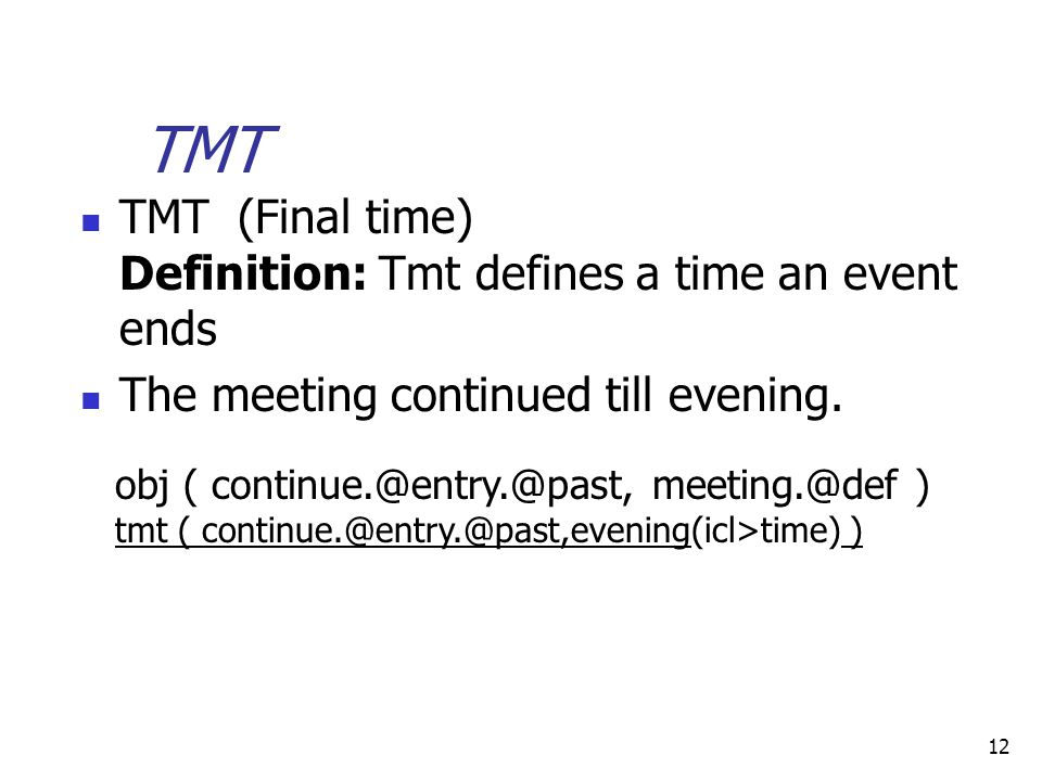 12 TMT TMT (Final time) Definition: Tmt defines a time an event ends The meeting continued till evening.