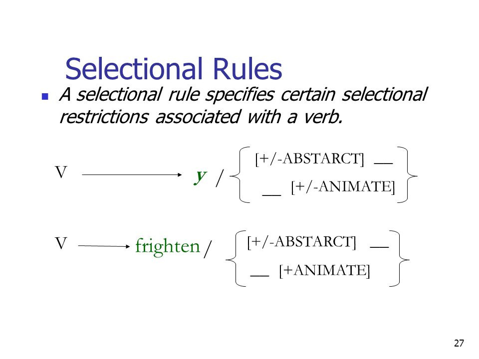 27 Selectional Rules A selectional rule specifies certain selectional restrictions associated with a verb.