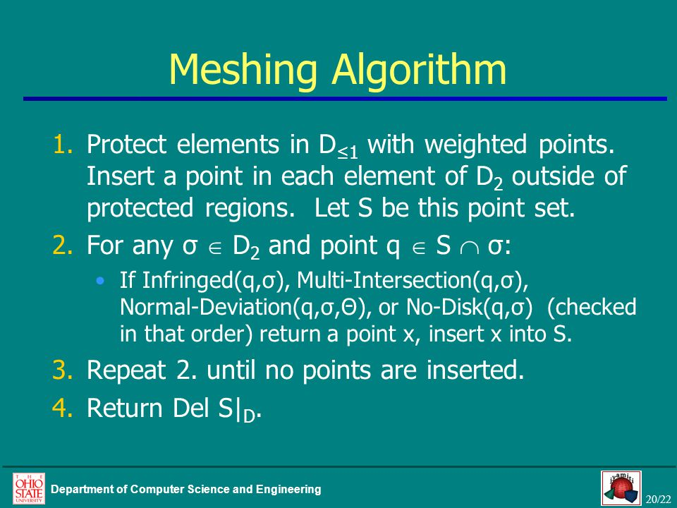 20/22 Department of Computer Science and Engineering Meshing Algorithm 1.Protect elements in D ≤1 with weighted points. Insert a point in each element