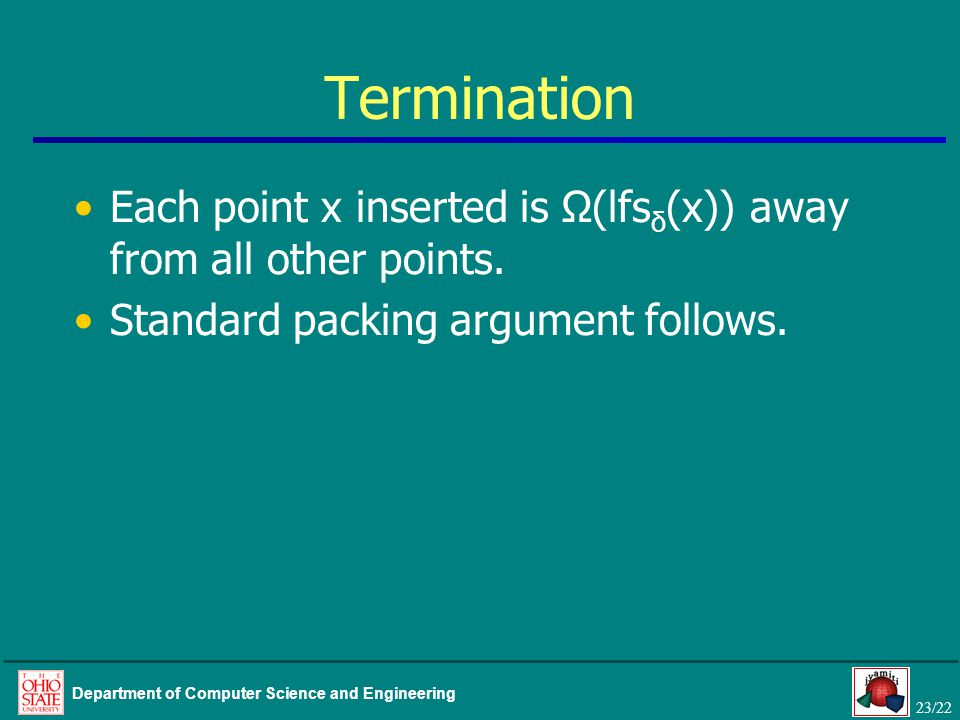 23/22 Department of Computer Science and Engineering Termination Each point x inserted is Ω(lfs δ (x)) away from all other points. Standard packing ar