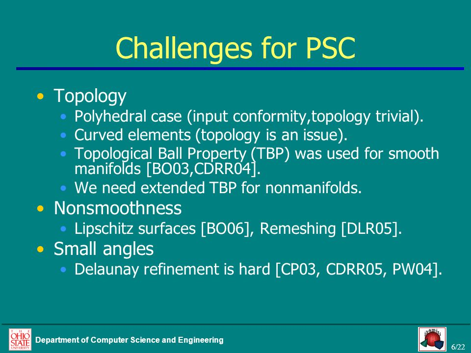 6/22 Department of Computer Science and Engineering Challenges for PSC Topology Polyhedral case (input conformity,topology trivial). Curved elements (