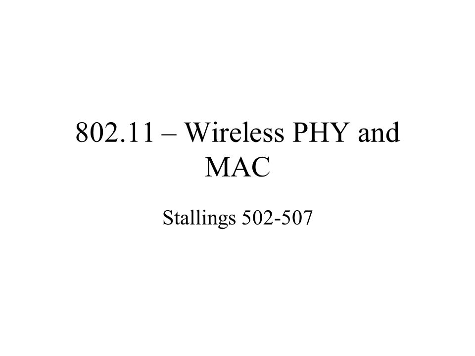 802.11 – Wireless PHY and MAC Stallings 502-507