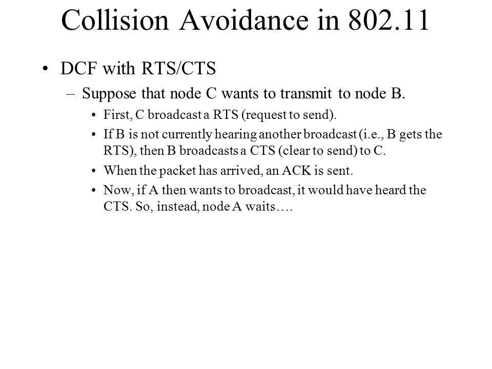 Collision Avoidance in 802.11 DCF with RTS/CTS –Suppose that node C wants to transmit to node B.