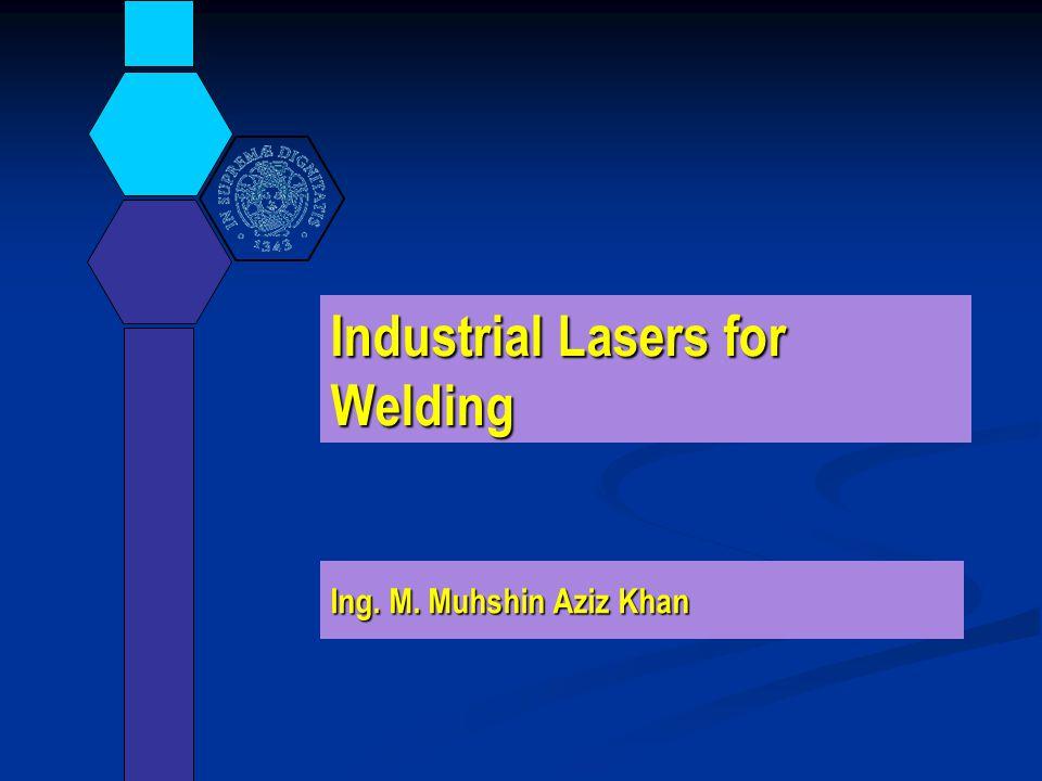Industrial Lasers for Welding Ing. M. Muhshin Aziz Khan
