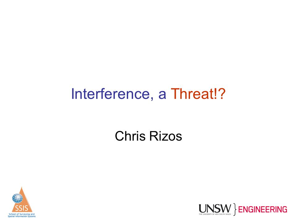 Interference, a Threat!? Chris Rizos