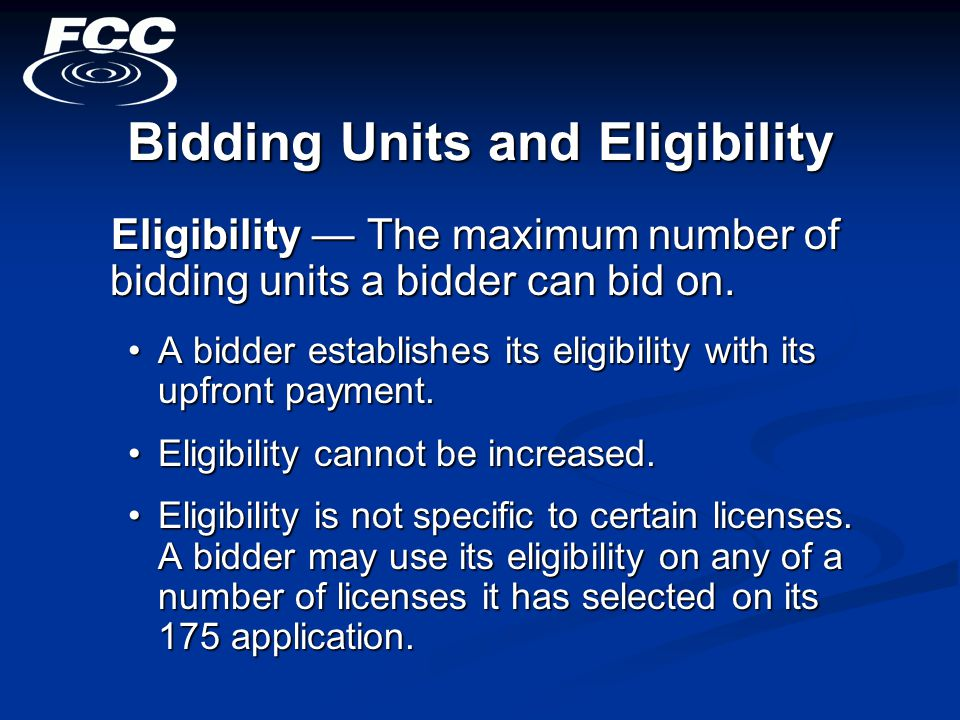 Eligibility — The maximum number of bidding units a bidder can bid on.