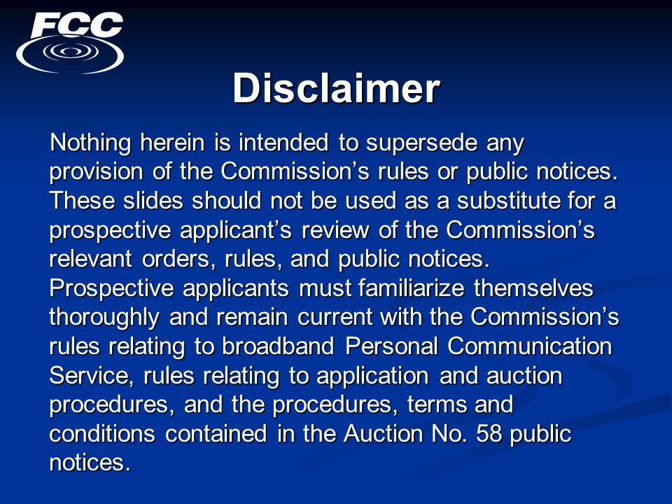 Nothing herein is intended to supersede any provision of the Commission's rules or public notices.