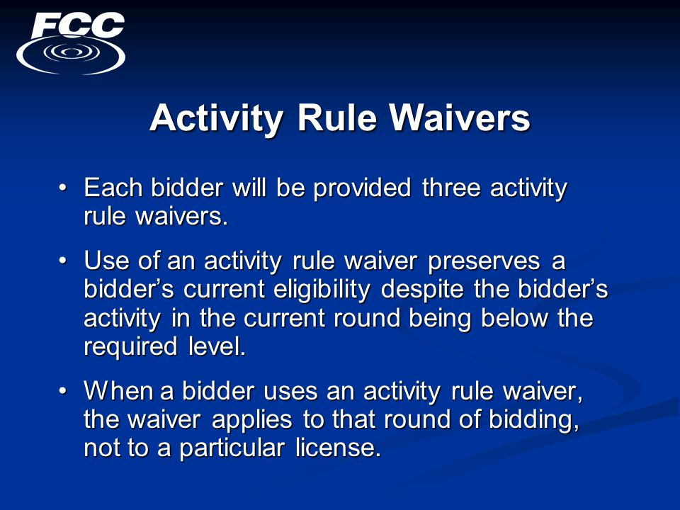 Activity Rule Waivers Each bidder will be provided three activity rule waivers.Each bidder will be provided three activity rule waivers.