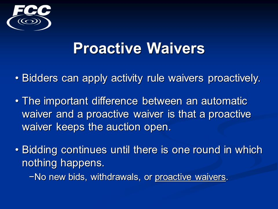 Proactive Waivers Bidders can apply activity rule waivers proactively.Bidders can apply activity rule waivers proactively.