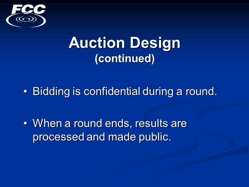 Auction Design (continued) Bidding is confidential during a round.Bidding is confidential during a round.