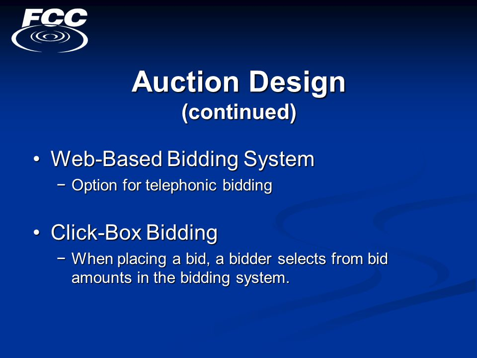 Auction Design (continued) Web-Based Bidding SystemWeb-Based Bidding System −Option for telephonic bidding Click-Box BiddingClick-Box Bidding −When placing a bid, a bidder selects from bid amounts in the bidding system.