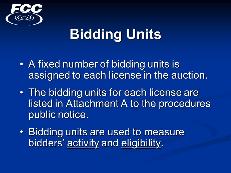 A fixed number of bidding units is assigned to each license in the auction.A fixed number of bidding units is assigned to each license in the auction.