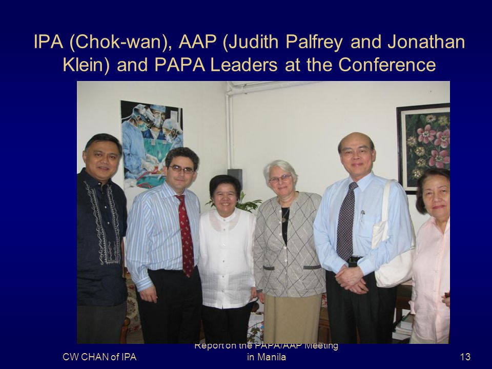IPA (Chok-wan), AAP (Judith Palfrey and Jonathan Klein) and PAPA Leaders at the Conference CW CHAN of IPA Report on the PAPA/AAP Meeting in Manila13