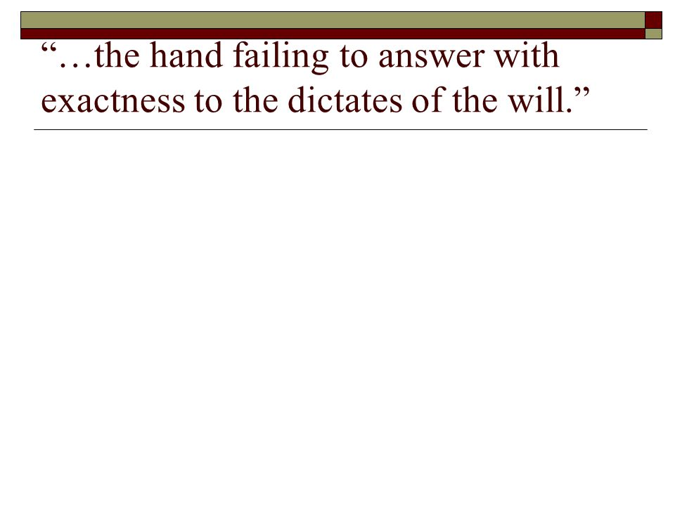 …the hand failing to answer with exactness to the dictates of the will.