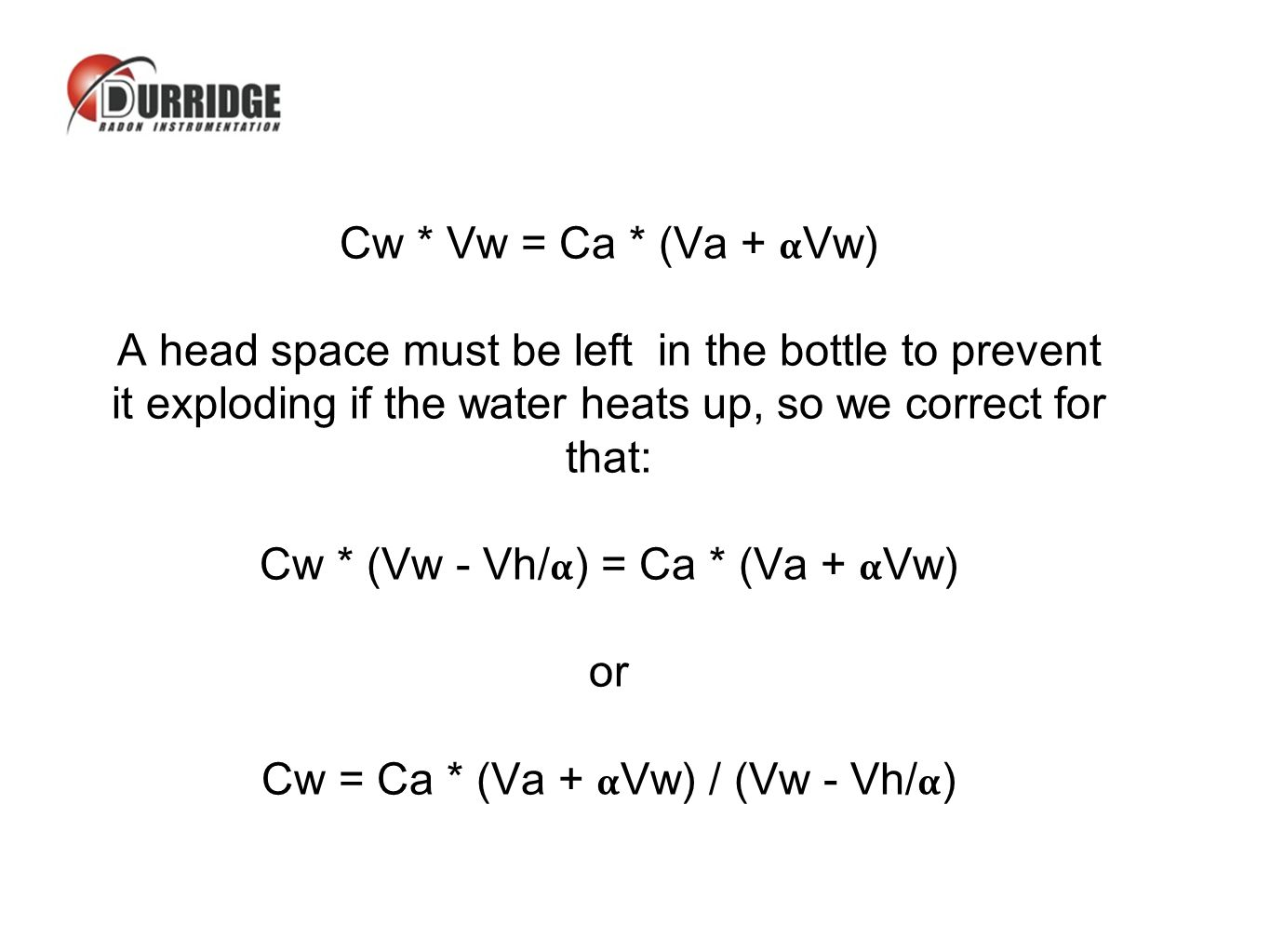 Cw * Vw = Ca * (Va + Vw) A head space must be left in the bottle to prevent it exploding if the water heats up, so we correct for that: Cw * (Vw - Vh/) = Ca * (Va + Vw) or Cw = Ca * (Va + Vw) / (Vw - Vh/)