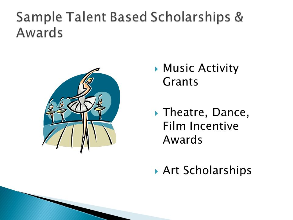  Music Activity Grants  Theatre, Dance, Film Incentive Awards  Art Scholarships