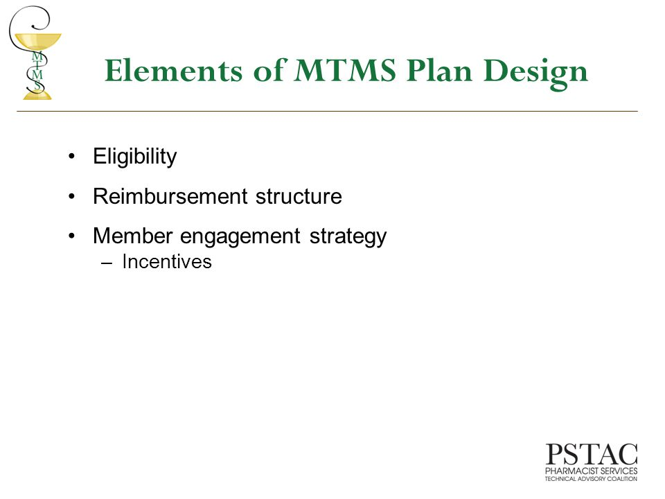 Elements of MTMS Plan Design Eligibility Reimbursement structure Member engagement strategy –Incentives