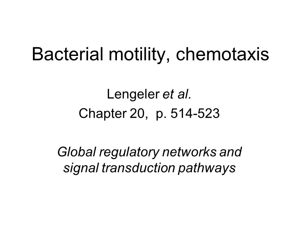 Bacterial motility, chemotaxis Lengeler et al. Chapter 20, p. 514-523 Global regulatory networks and signal transduction pathways