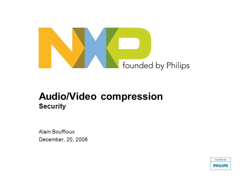 Audio/Video compression Security Alain Bouffioux December, 20, 2006