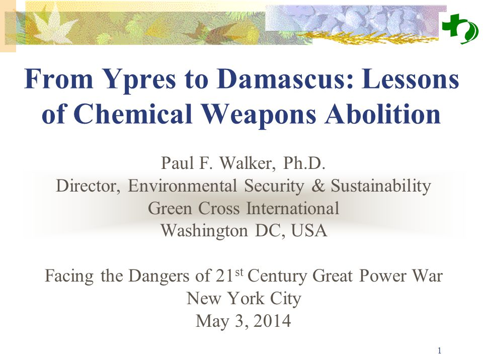 1 From Ypres to Damascus: Lessons of Chemical Weapons Abolition Paul F.
