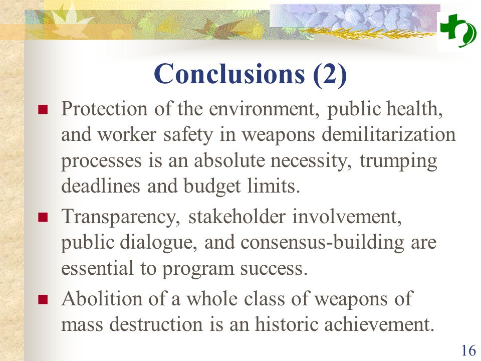 Conclusions (2) Protection of the environment, public health, and worker safety in weapons demilitarization processes is an absolute necessity, trumping deadlines and budget limits.