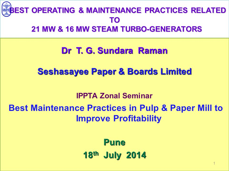 BEST OPERATING & MAINTENANCE PRACTICES RELATED TO 21 MW & 16 MW STEAM TURBO-GENERATORS Dr T.