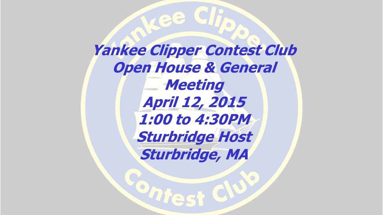 Yankee Clipper Contest Club Open House & General Meeting April 12, 2015 1:00 to 4:30PM Sturbridge Host Sturbridge, MA