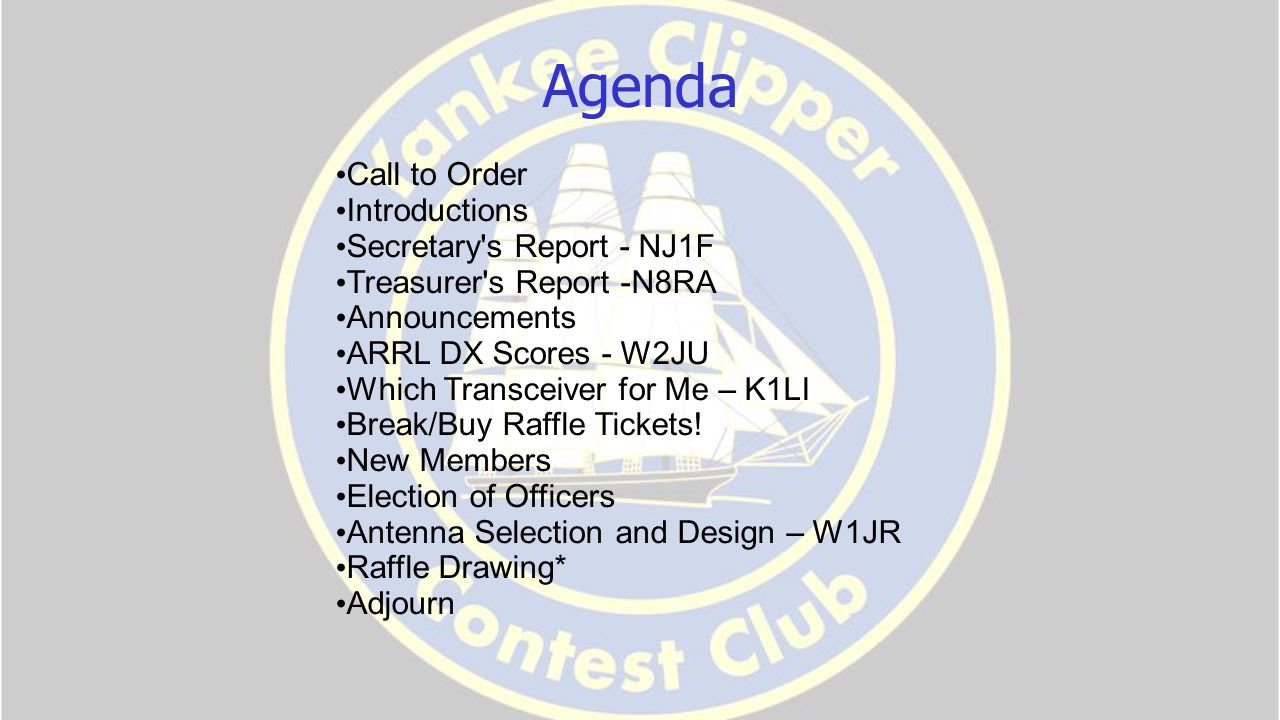 Agenda Call to Order Introductions Secretary s Report - NJ1F Treasurer s Report -N8RA Announcements ARRL DX Scores - W2JU Which Transceiver for Me – K1LI Break/Buy Raffle Tickets.