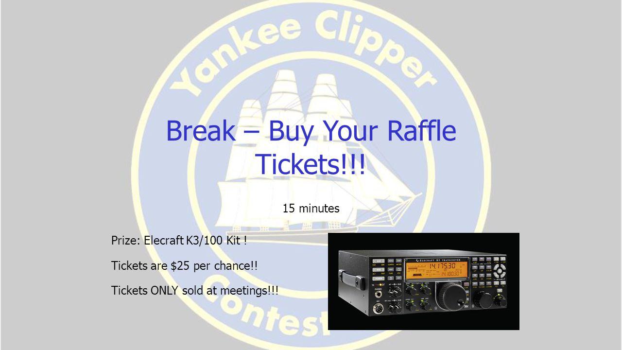 Break – Buy Your Raffle Tickets!!. 15 minutes Prize: Elecraft K3/100 Kit .