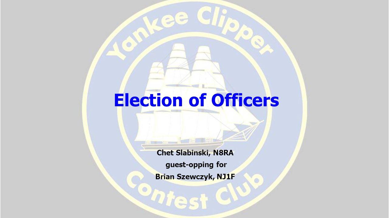 Election of Officers Chet Slabinski, N8RA guest-opping for Brian Szewczyk, NJ1F