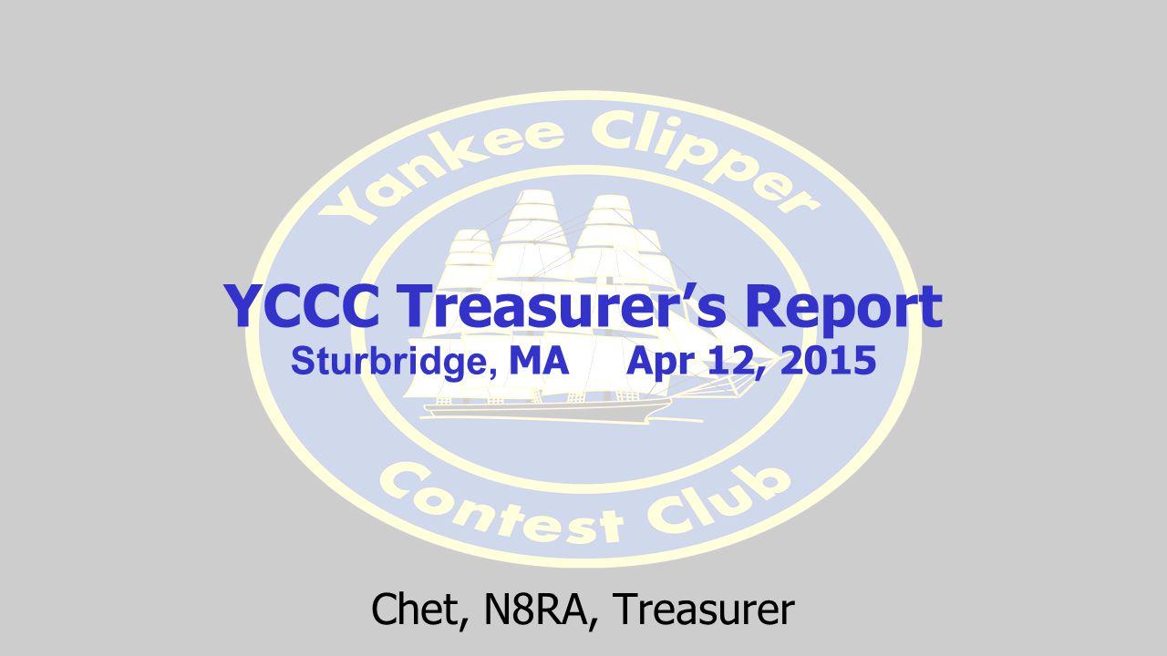 YCCC Treasurer's Report Sturbridge, MA Apr 12, 2015 Chet, N8RA, Treasurer