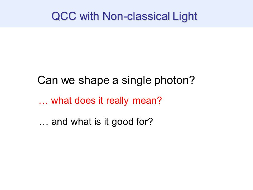 QCC with Non-classical Light Can we shape a single photon.