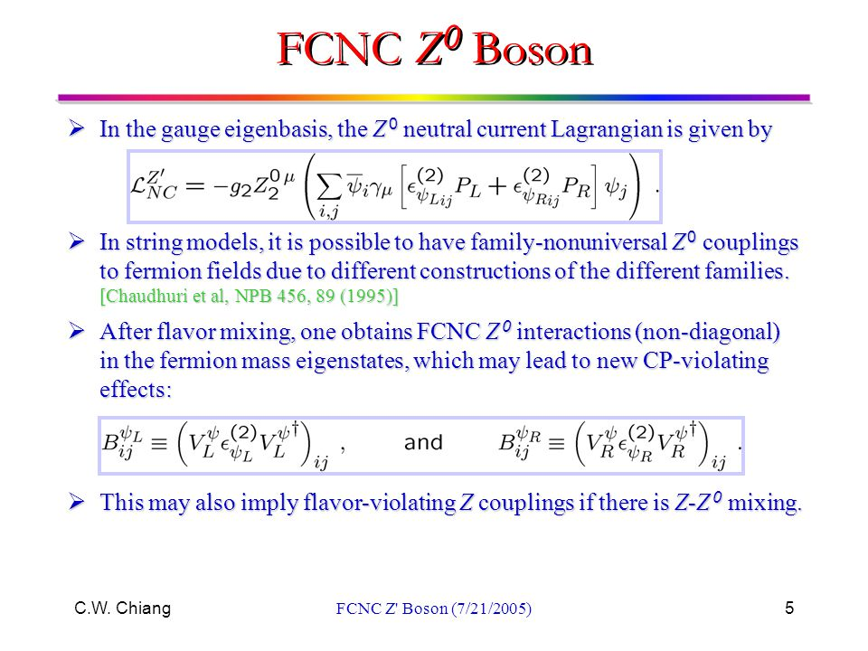 C.W. ChiangFCNC Z' Boson (7/21/2005)5  In the gauge eigenbasis, the Z 0 neutral current Lagrangian is given by  In string models, it is possible to